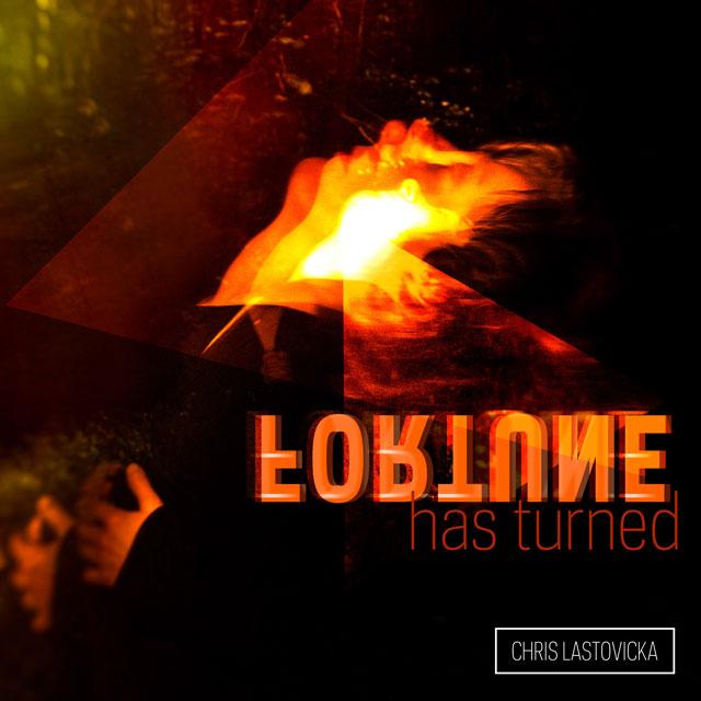 """Chris Lastovicka - """"Fortune Has Turned"""""""